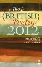 Edited by Sasha Dugdale, The Best British Poetry 2012 presents the finest and most engaging poems found in British-based literary magazines and webzines over the past year.