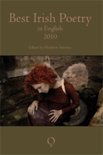 Best Irish Poetry in English 2010 includes works by Seamus Heaney, Michael Longley, Paul Muldoon, Leanne O'Sullivan, Leontia Flynn, Eva Bourke, Kerry Hardie and many others. Edited by Matthew Sweeney
