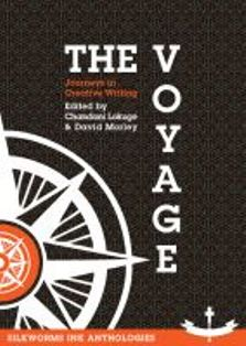 The Voyage: Journeys in Creative Writing (edited by Chandani Lokuge and David Morley) includes, poetry, fiction, creative non-fiction, drama and most other forms of creativity you might imagine